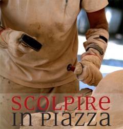 """COMUNICAZIONI AGLI SCULTORI PER LA PARTECIPAZIONE ALL'EDIZIONE 2012 DI """"SCOLPIRE IN PIAZZA"""" SCOLPIRE IN PIAZZA"""