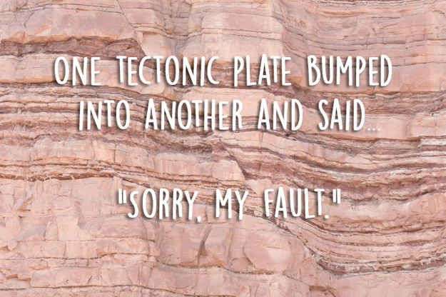 """One tectonic plate bumped into each another and said """"sorry, my fault"""""""