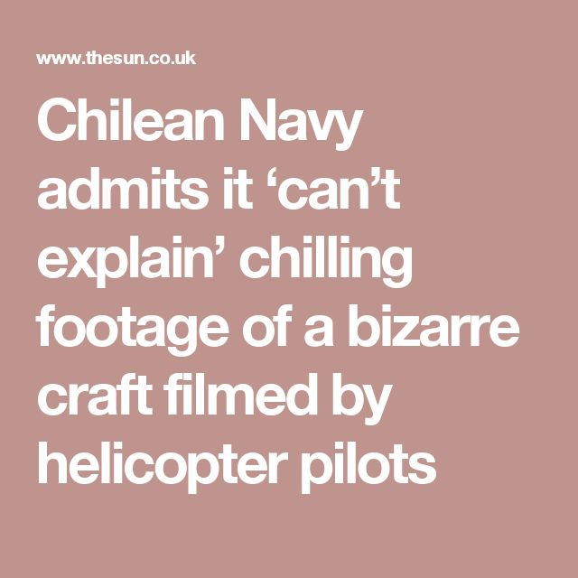 Chilean Navy admits it 'can't explain' chilling footage of a bizarre craft filmed by helicopter pilots