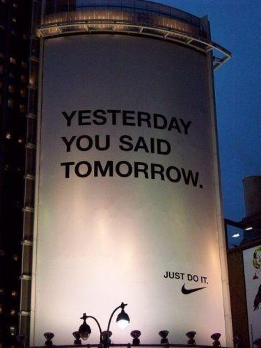 Nike: yesterday you said tomorrow. Do it