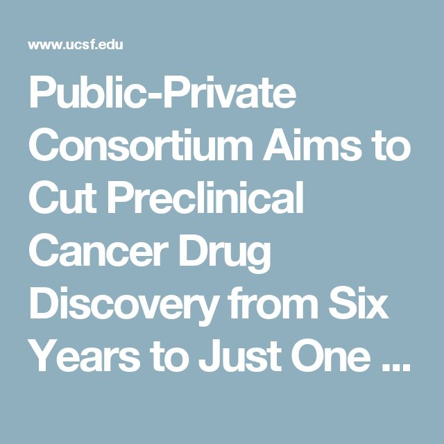 Public-Private Consortium Aims to Cut Preclinical Cancer Drug Discovery from Six Years to Just One   UC San Francisco