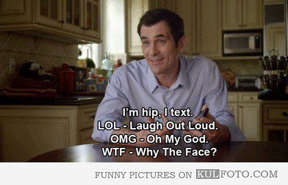 "Why the face? - Funny Modern Family quotes with Phil Dunphy: ""I'm hip, I text. LOL - Laugh out loud. OMG - Oh my god. WFT - Why the face?"""