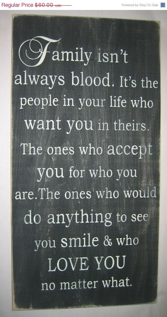 I want this in my house not to say I've cut people out but to say I have some pretty amazing family that is not blood.