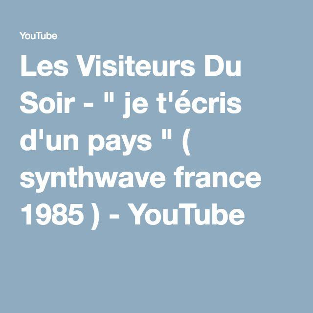 """Les Visiteurs Du Soir - """" je t'écris d'un pays """" ( synthwave france 1985 ) - YouTube"""
