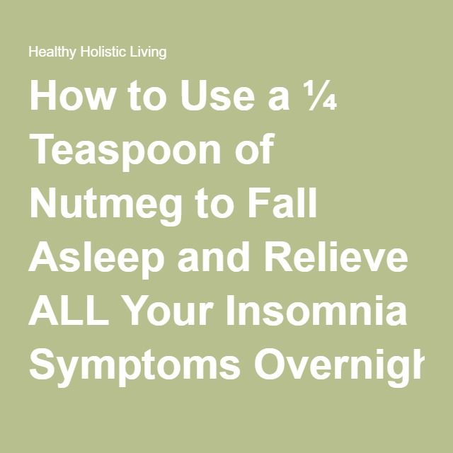 How to Use a ¼ Teaspoon of Nutmeg to Fall Asleep and Relieve ALL Your Insomnia Symptoms Overnight - Healthy Holistic Living