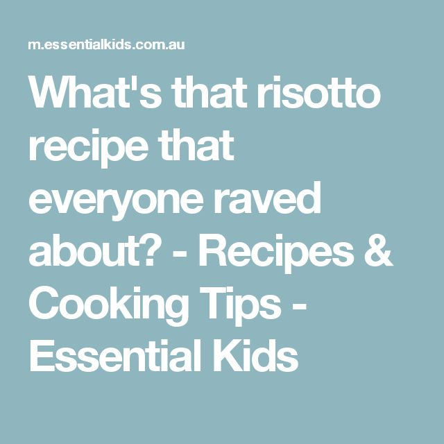 What's that risotto recipe that everyone raved about? - Recipes & Cooking Tips - Essential Kids