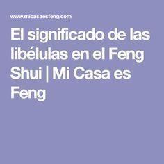 El significado de las libélulas en el Feng Shui | Mi Casa es Feng