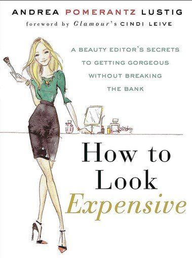 """""""How to Look Expensive: A Beauty Editor's Secrets to Getting Gorgeous Without Breaking the Bank,"""" Andrea Pomerantz Lustig's book (Gotham, $22.50) reveals a career's worth of tricks for looking your best for less. When fall arrives, the anything-goes looks of summer also go. Women get serious about looking polished again.But these days, basic necessities (a tank of gas) often trump little luxuries (salon hair..."""