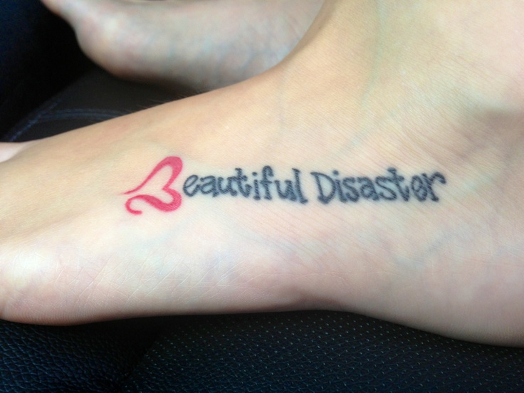 Beautiful Disaster tattoo on my foot
