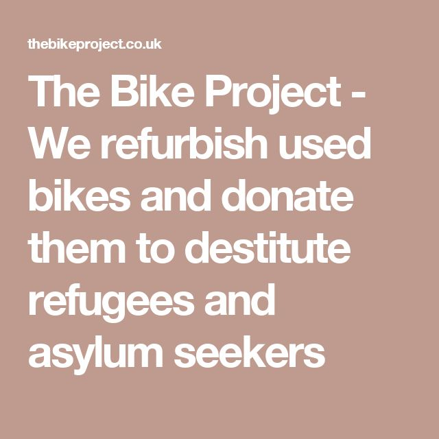 The Bike Project - We refurbish used bikes and donate them to destitute refugees and asylum seekers