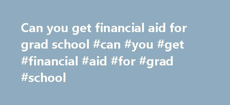 Can you get financial aid for grad school #can #you #get #financial #aid #for #grad #school http://long-beach.remmont.com/can-you-get-financial-aid-for-grad-school-can-you-get-financial-aid-for-grad-school/  # Financial aid for graduate school and professional studies is available to students from a variety of sources and for every type of field. The following resources can help equip with the financial aid necessary to continue their education. If you're looking for information about…