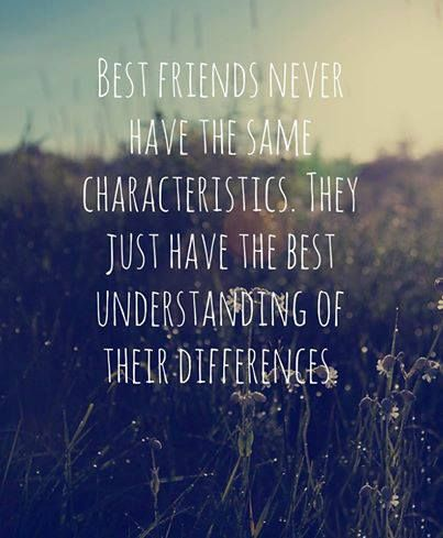 Best friends SOMETIMES have the same characteristics but still understand the differences