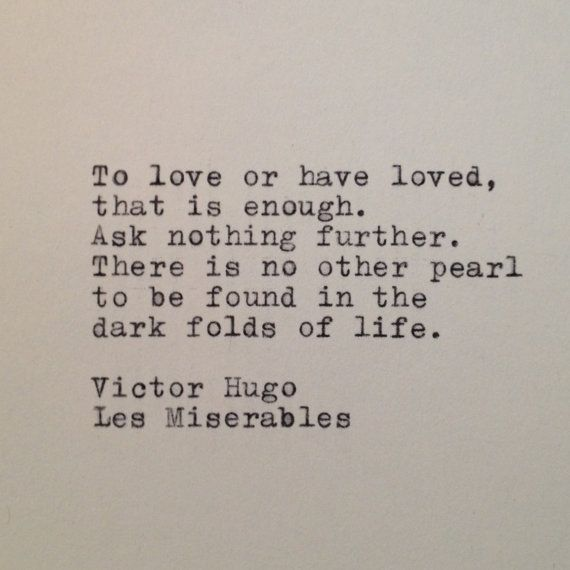 """To love or have loved, that is enough. Ask nothing further. There is no other pearl to be found in the dark folds of life."" - Victor Hugo, Les Miserables by Farmnflea @ Esty"