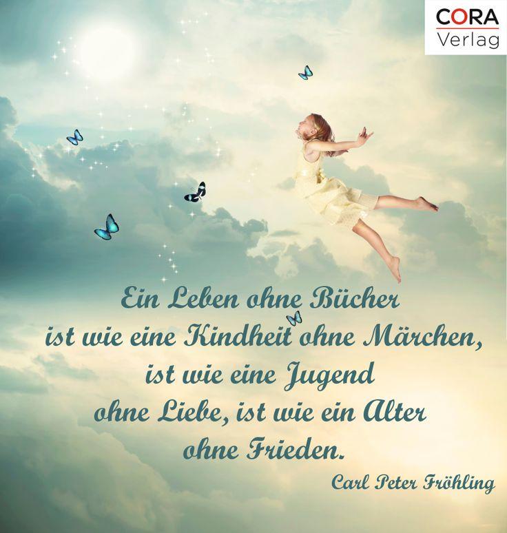 """""""Ein Leben ohne Bücher ist wie eine Kindheit ohne Märchen, ist wie eine Jugend ohne Liebe, ist wie ein Alter ohne Frieden"""" Carl Peter Fröhling #buch #lesen"""