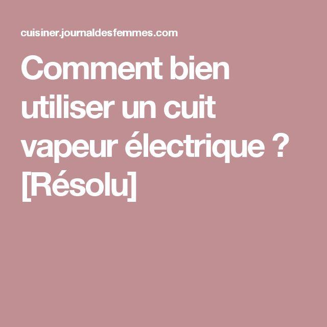Comment bien utiliser un cuit vapeur électrique ? [Résolu]