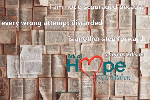 I am not discouraged because every wrong attempt discarded is another step forward ~Thomas Edison #ArkofHope