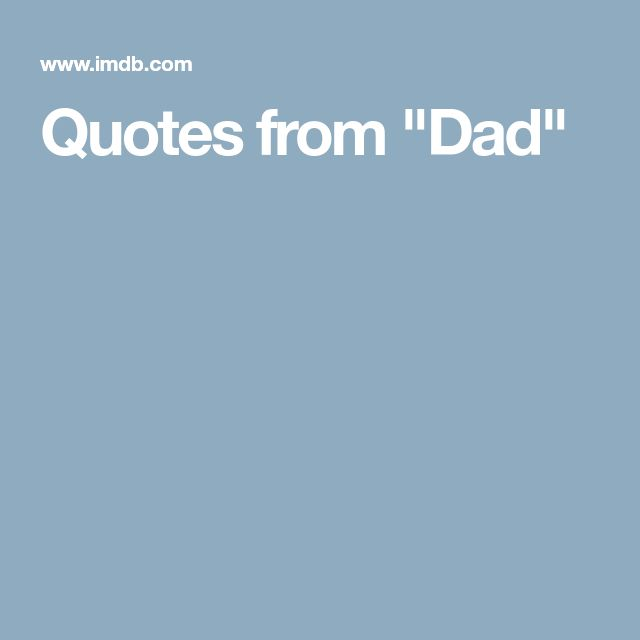 """Quotes from """"Dad"""""""