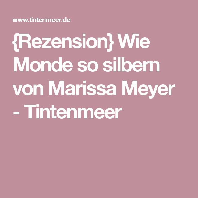 {Rezension} Wie Monde so silbern von Marissa Meyer - Tintenmeer
