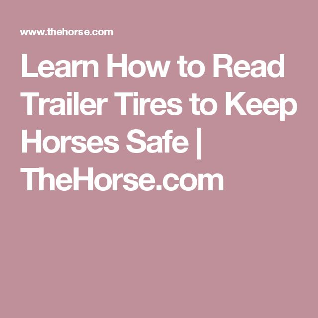 Learn How to Read Trailer Tires to Keep Horses Safe | TheHorse.com