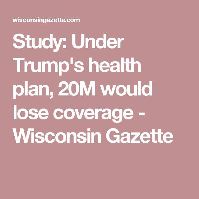 Study: Under Trump's health plan, 20M would lose coverage - Wisconsin Gazette