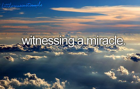 """They happen everyday. Life is full of miracles, it's important to believe in them. People take major risks in life because they have faith in miracles. [They are """"God's way of staying anonymous"""" - Einstein]"""