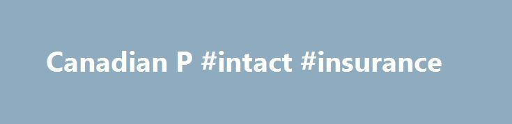 Canadian P #intact #insurance http://san-diego.remmont.com/canadian-p-intact-insurance/  # Canadian P/C Insurer Intact Financial to Acquire OneBeacon for $1.7 Billion May 3, 2017 by Andrew G. Simpson Canada s largest property/casualty insurer, Intact Financial Corp. has agreed to acquire U.S. specialty insurer OneBeacon from White Mountains Insurance Group for US$1.7 billion. The merger will create a North American specialty lines insurer with more than $2 billion in specialty lines premiums…