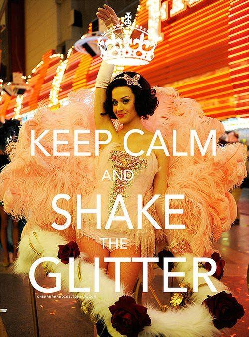 """keep calm and shake the glitter"""