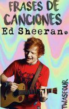 -Frases de canciones de Ed Sheeran- de itwasfour
