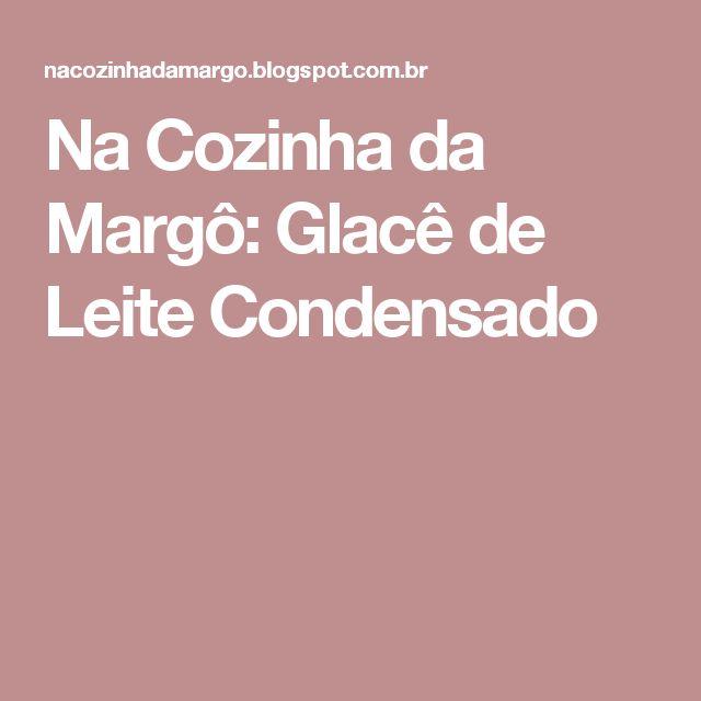 Na Cozinha da Margô: Glacê de Leite Condensado