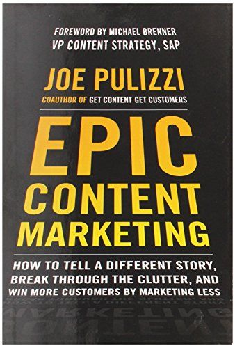 Epic content marketing : how to tell a different story, break through the clutter, & win more customers by marketing less | 121.55 PUL