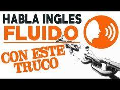 Habla Inglés Fluido con Este Truco - YouTube
