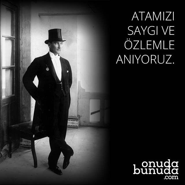 Atamızı Saygı ve Özlemle Anıyoruz. www.onudabunuda.com