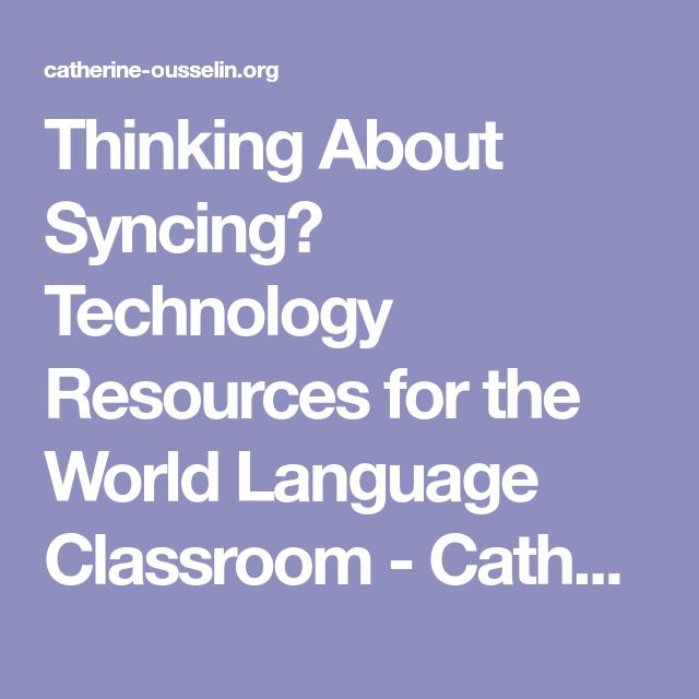 Thinking About Syncing? Technology Resources for the World Language  Classroom - Catherine Ousselin