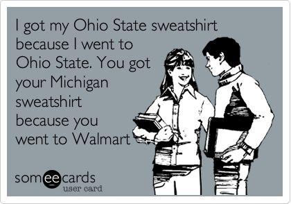 I+got+my+Ohio+State+sweatshirt+because+I+went+to+Ohio+State.+You+got+your+Michigan+sweatshirt+because+you+went+to+Walmart.