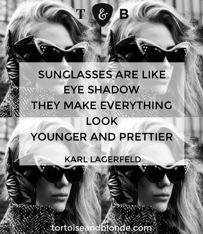 Sunglasses are like eyeshadow They make everything look younger & prettier