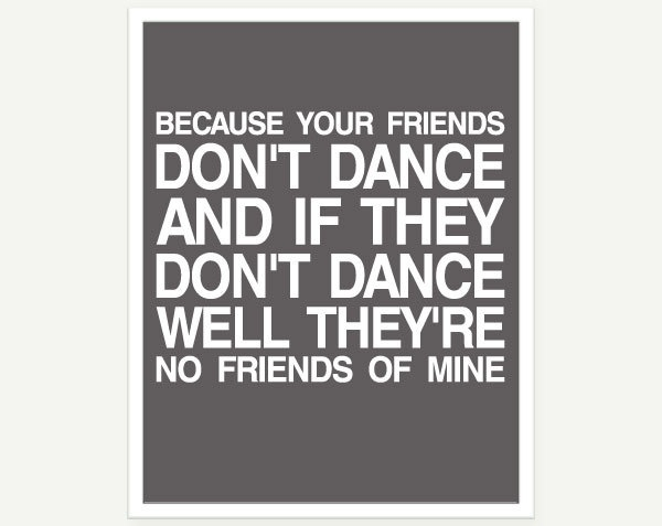 """""""You know that dance wasn't as safe as they said it was"""": No Friends, Hats, Music, Life, Typography Posters, Songs, Dance Quotes, Dancequotes, Safety Dance"""