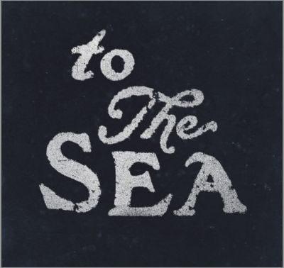 To the Sea: Books Covers, Wall Art, Favorite Places, Summer Picnics, Quote, Chalkboards Wall, Design, Summer Time, The Sea