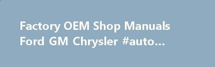 Factory OEM Shop Manuals Ford GM Chrysler #auto #source sweden.remmont.co... #auto repair manuals # START HERE! The industry's #1 supplier of 1909 and newer GM, Ford, and Chrysler Automotive Shop Manuals on CD-ROM! Factory licensed OEM Shop Manuals on CDrom provide service and repair information covering 1909 and newer Ford, GM, and Chrysler cars and trucks, It takes just seconds to find repair procedures and information, now you have the ability simply print out the page or pages you ...