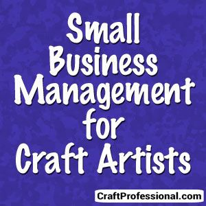 Small business management for craft business owners