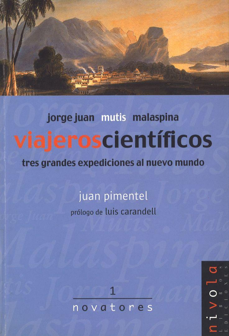 Jorge Juan, Mutis, Malaspina : Viajeros científicos. Tres grandes expediciones al nuevo mundo