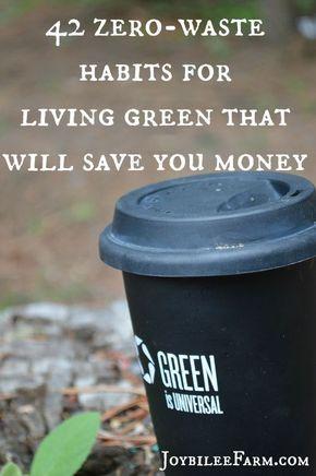 42 zero-waste habits for living green that will save you money -- Joybilee Farm