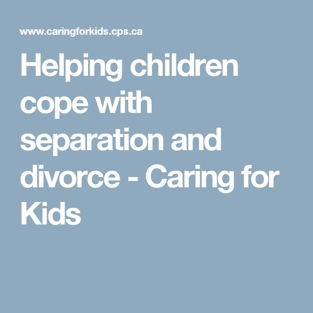 Helping children cope with separation and divorce - Caring for Kids