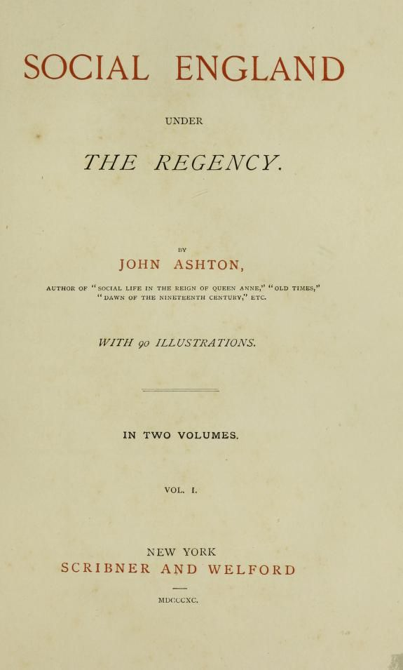 Social England under the Regency  by Ashton, John, b. 1834    Published 1890 Volume I