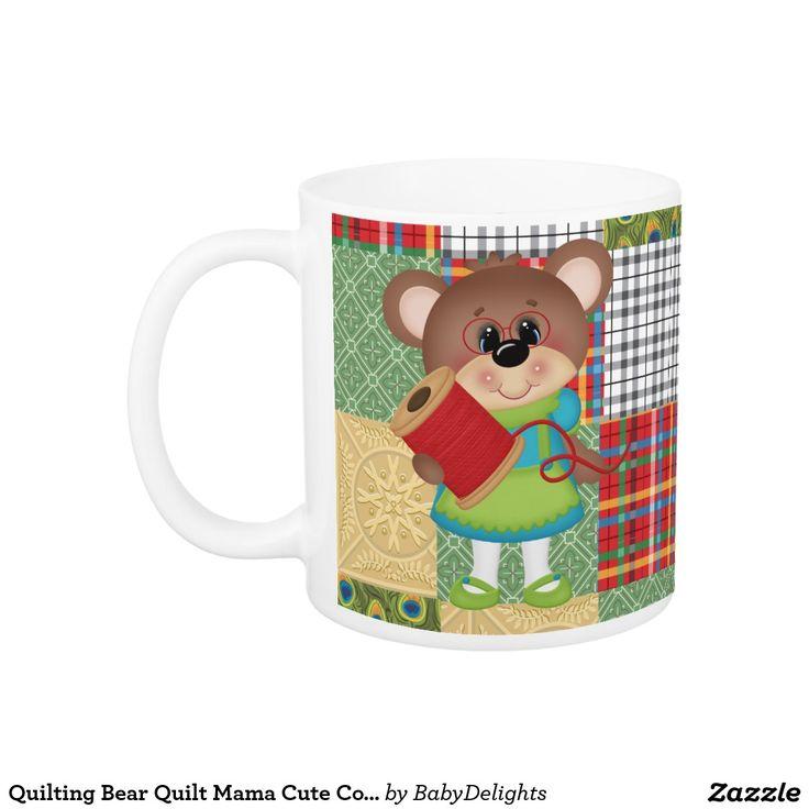 Quilting Bear Quilt Mama Cute Coffee Mug
