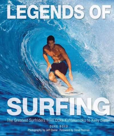 Legends of ing: The Greatest riders from Duke Kahanamoku to Kelly Slater