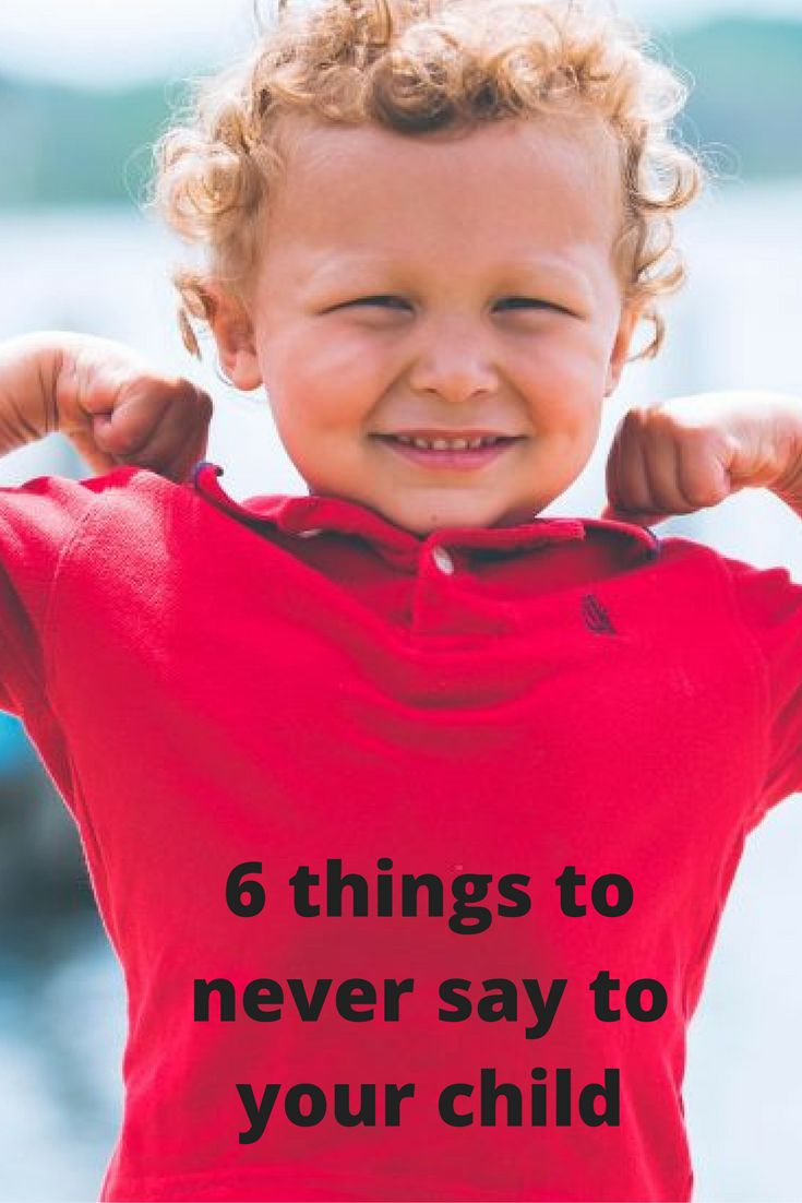6 things to never say to your child
