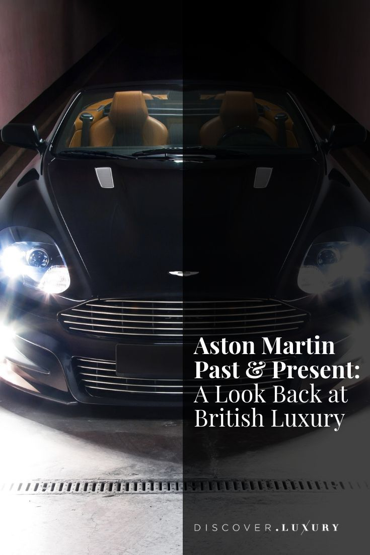 Aston Martin Past And Present A Look Back At British Luxury Aston Martin Luxury Cars Aston Martin Cars