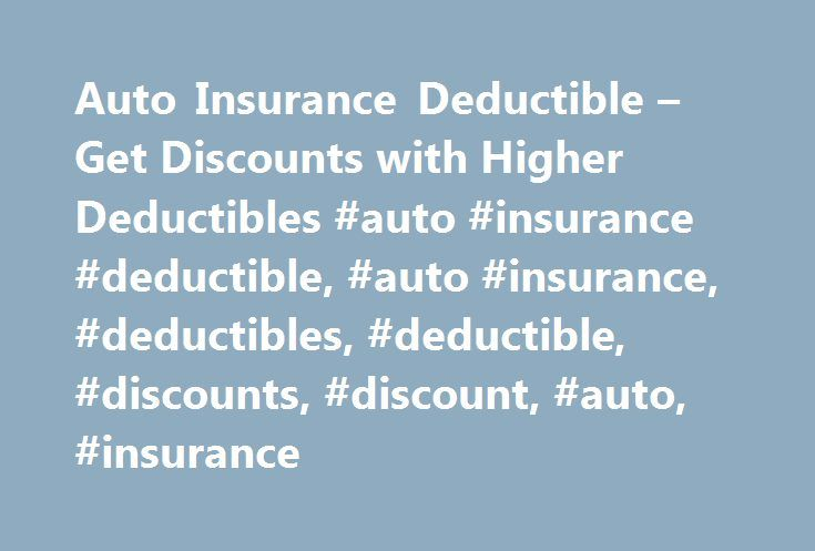 Auto Insurance Deductible – Get Discounts with Higher Deductibles #auto #insurance #deductible, #auto #insurance, #deductibles, #deductible, #discounts, #discount, #auto, #insurance http://liberia.nef2.com/auto-insurance-deductible-get-discounts-with-higher-deductibles-auto-insurance-deductible-auto-insurance-deductibles-deductible-discounts-discount-auto-insurance/  # Auto Insurance Deductible and Discounts Car insurance rates being what they are, is discount auto insurance a realistic…