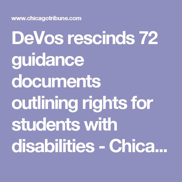 DeVos rescinds 72 guidance documents outlining rights for students with disabilities - Chicago Tribune