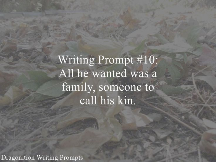 Writing Prompt #10: All he wanted was a family, someone to call his kin.